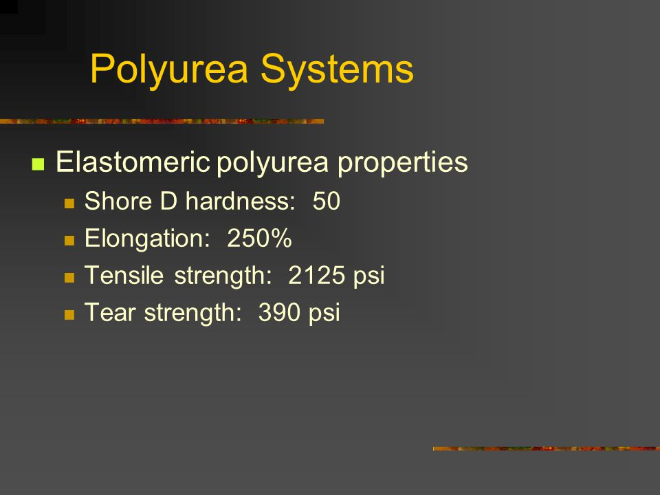 Polyurea Systems Elastomeric polyurea properties Shore D hardness: 50