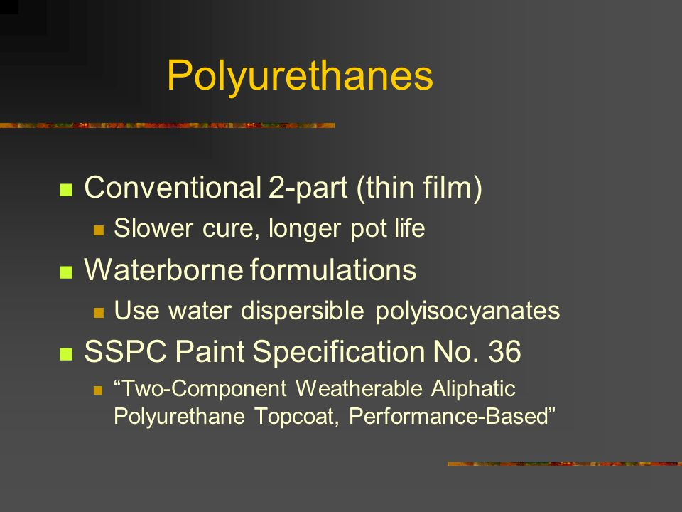 Polyurethanes Conventional 2-part (thin film) Waterborne formulations