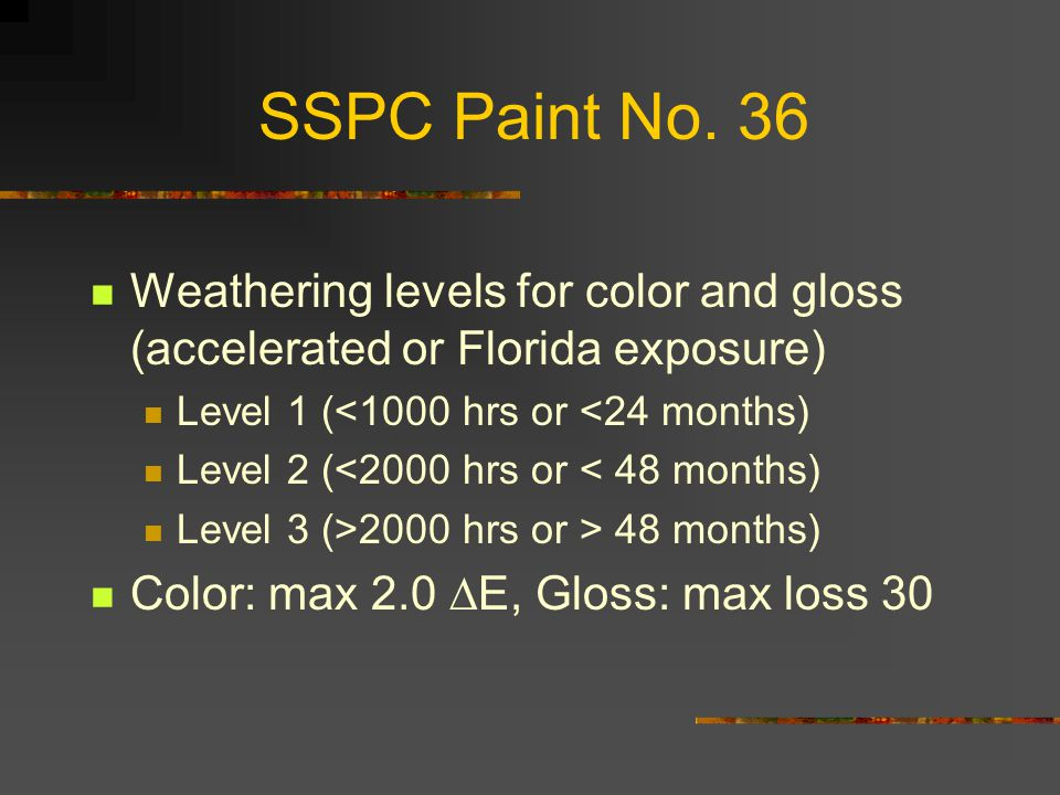 SSPC Paint No. 36 Weathering levels for color and gloss (accelerated or Florida exposure) Level 1 (<1000 hrs or <24 months)