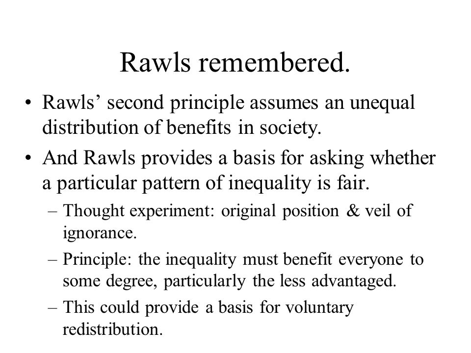 Rawls remembered. Rawls' second principle assumes an unequal distribution of benefits in society.