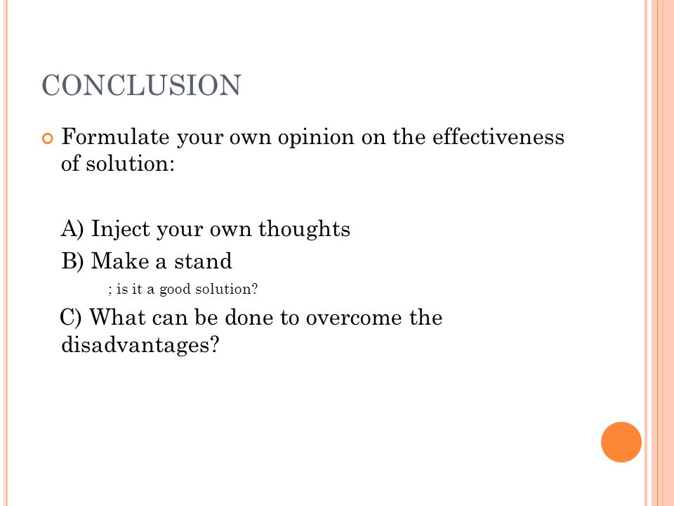 CONCLUSION Formulate your own opinion on the effectiveness of solution: A) Inject your own thoughts.
