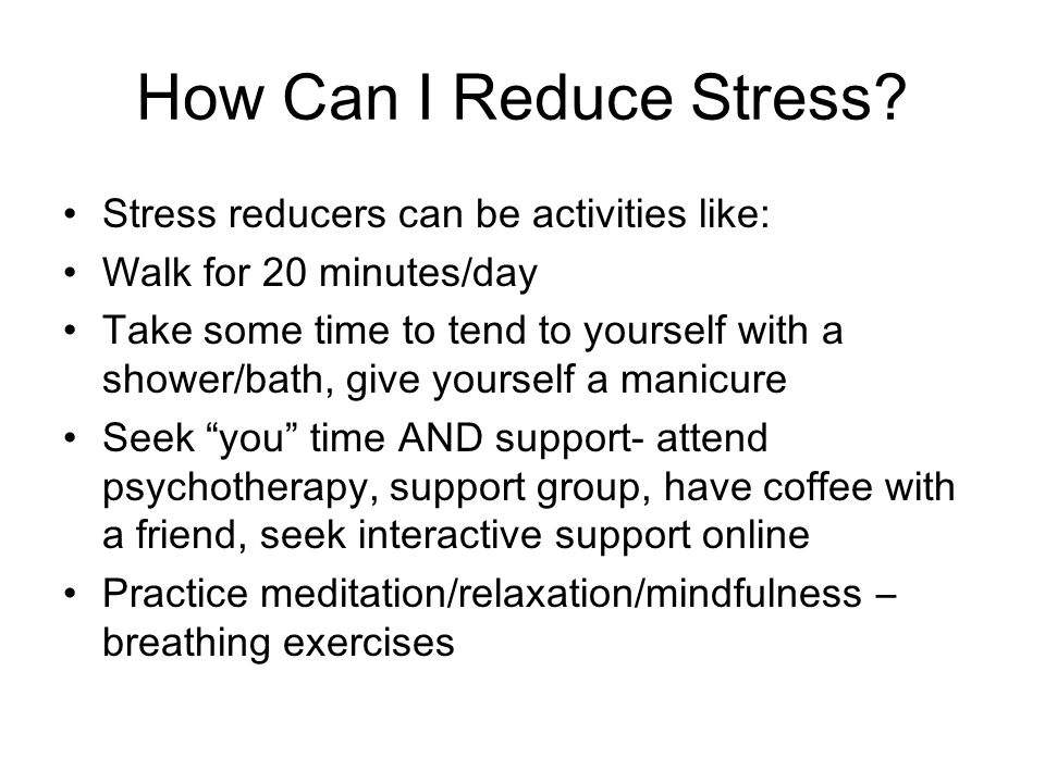 How Can I Reduce Stress Stress reducers can be activities like:
