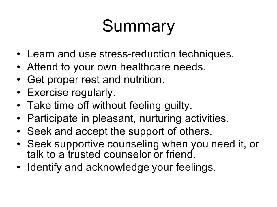 Summary Learn and use stress-reduction techniques.