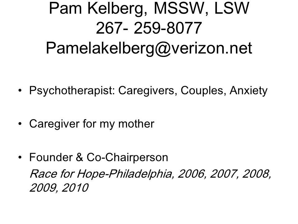 Pam Kelberg, MSSW, LSW 267- 259-8077 Pamelakelberg@verizon.net