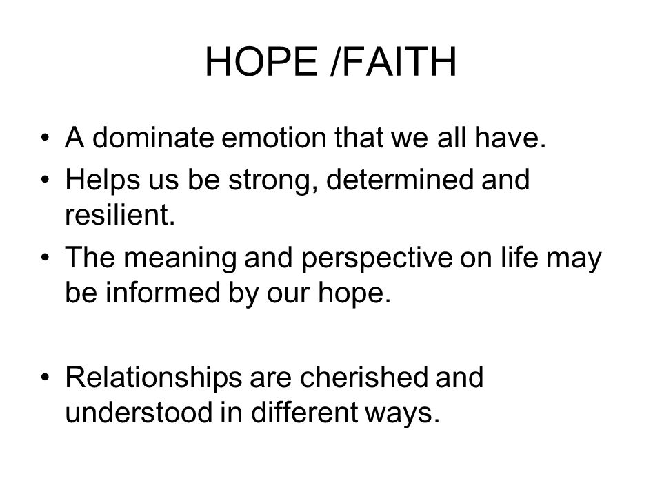 HOPE /FAITH A dominate emotion that we all have.