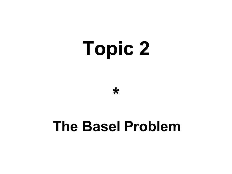 Topic 2 * The Basel Problem