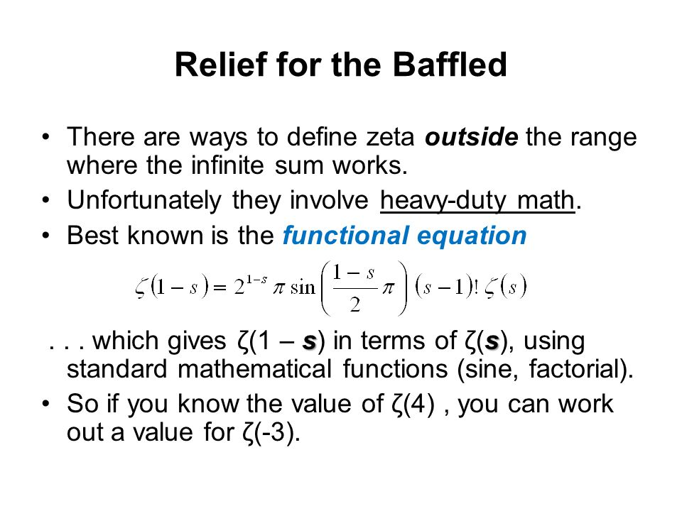 Relief for the Baffled There are ways to define zeta outside the range where the infinite sum works.