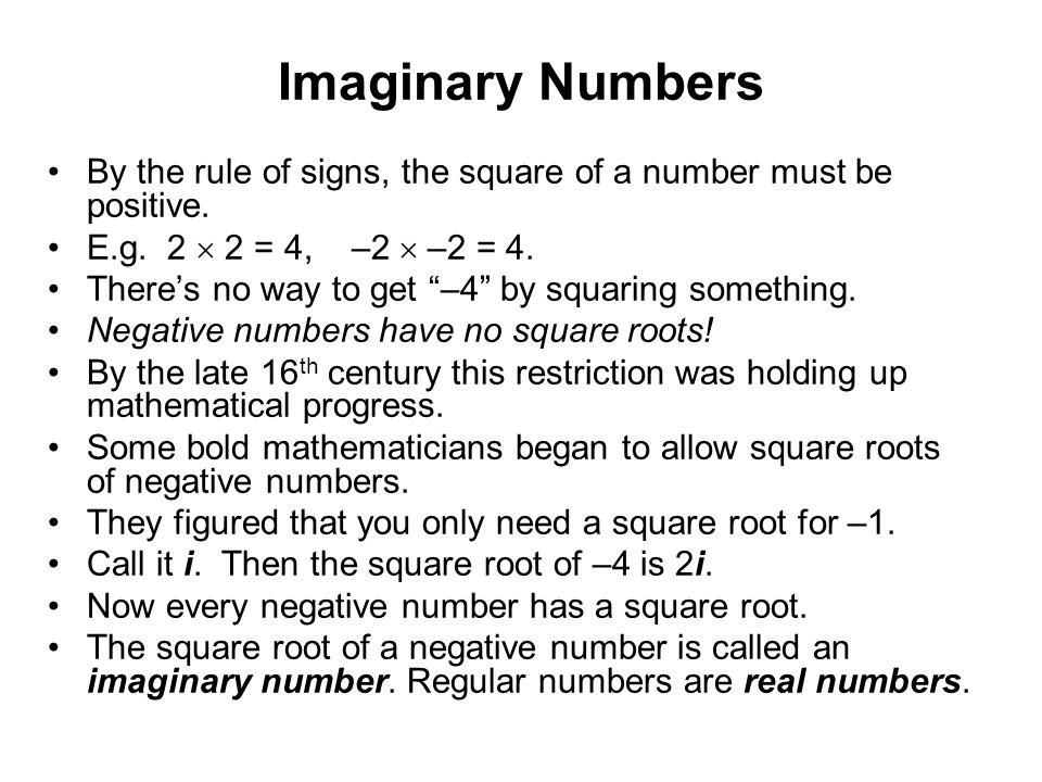 Imaginary Numbers By the rule of signs, the square of a number must be positive. E.g. 2  2 = 4, –2  –2 = 4.