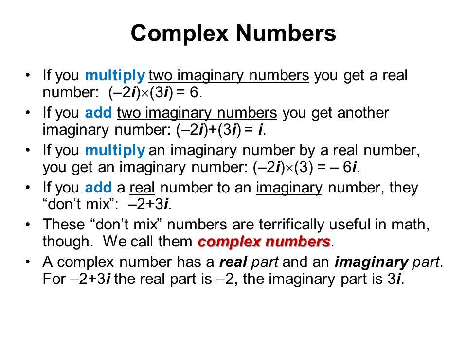 Complex Numbers If you multiply two imaginary numbers you get a real number: (–2i)(3i) = 6.