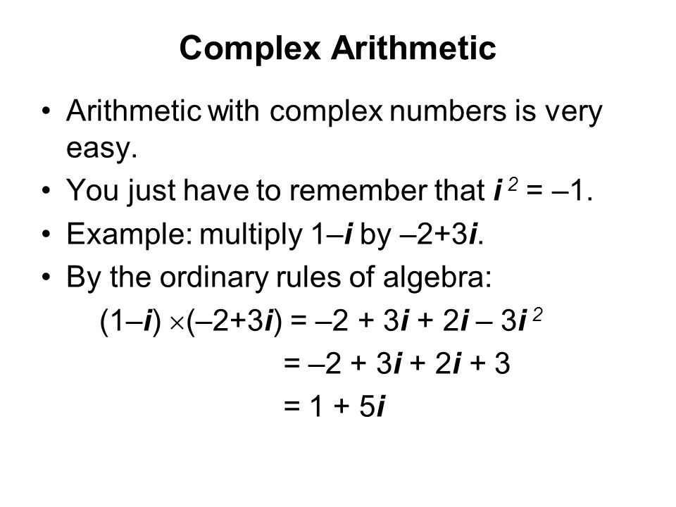 Complex Arithmetic Arithmetic with complex numbers is very easy.