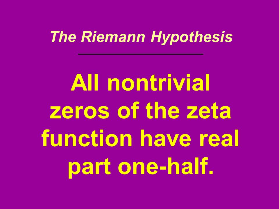 All nontrivial zeros of the zeta function have real part one-half.