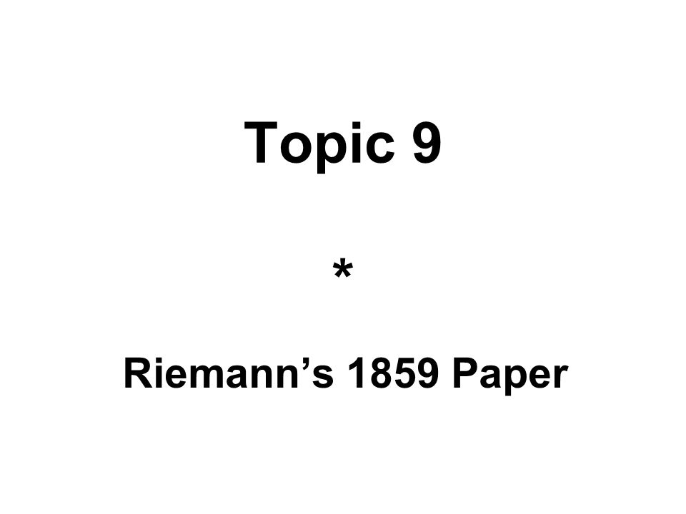 Topic 9 * Riemann's 1859 Paper