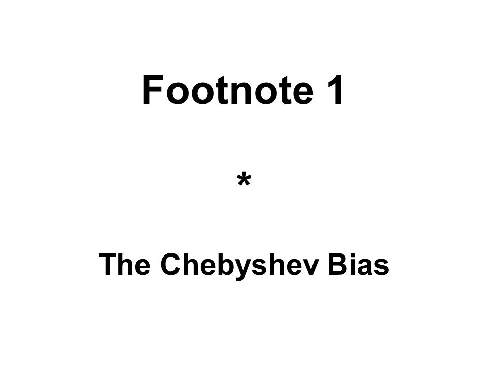 Footnote 1 * The Chebyshev Bias