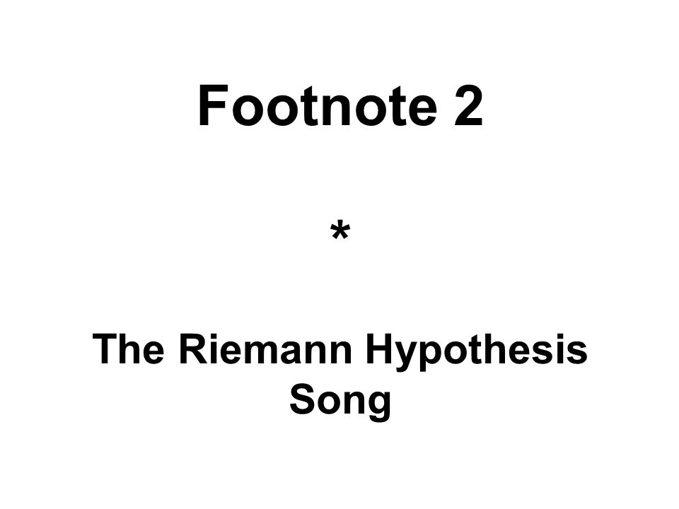 Footnote 2 * The Riemann Hypothesis Song