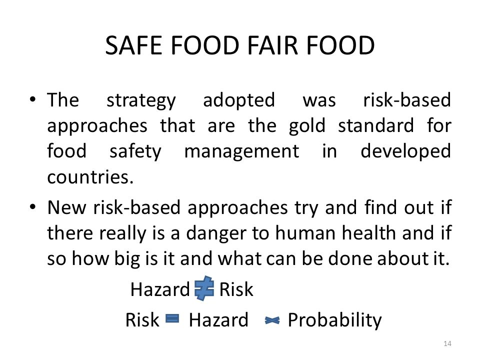 SAFE FOOD FAIR FOOD The strategy adopted was risk-based approaches that are the gold standard for food safety management in developed countries.