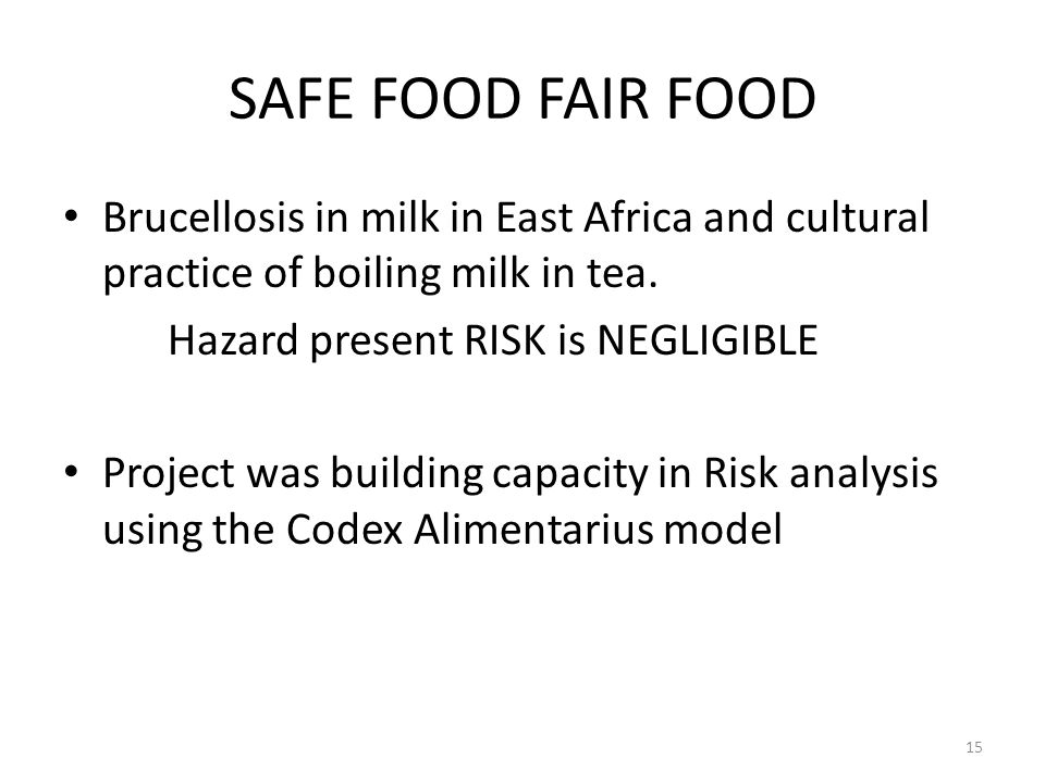 SAFE FOOD FAIR FOOD Brucellosis in milk in East Africa and cultural practice of boiling milk in tea.