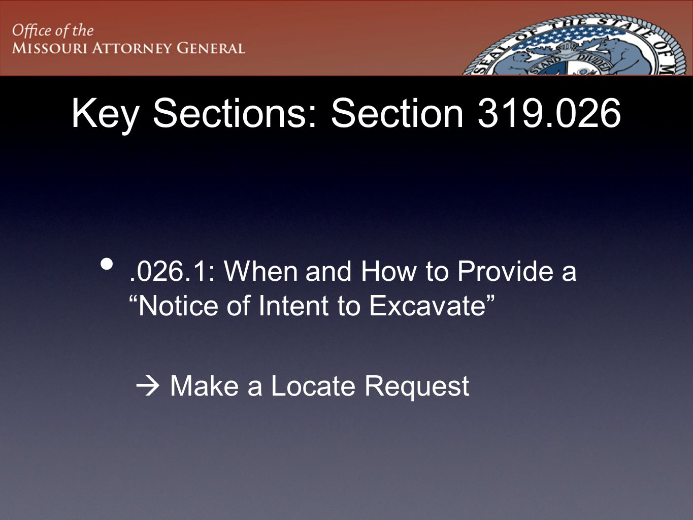 Key Sections: Section 319.026 .026.1: When and How to Provide a Notice of Intent to Excavate  Make a Locate Request.