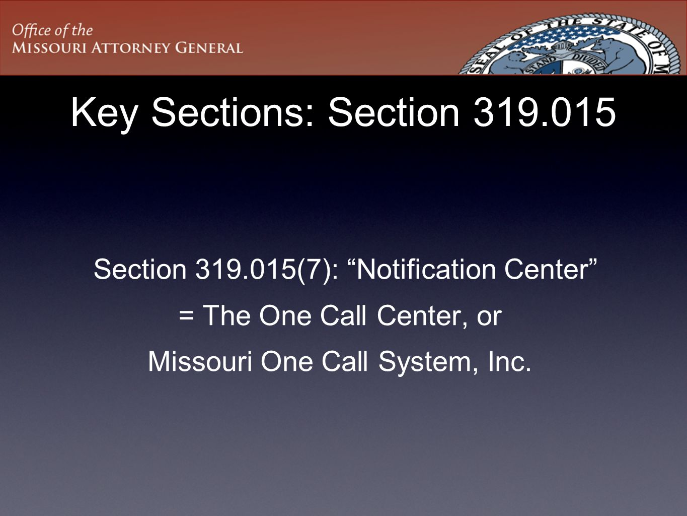 Key Sections: Section 319.015 Section 319.015(7): Notification Center = The One Call Center, or Missouri One Call System, Inc.