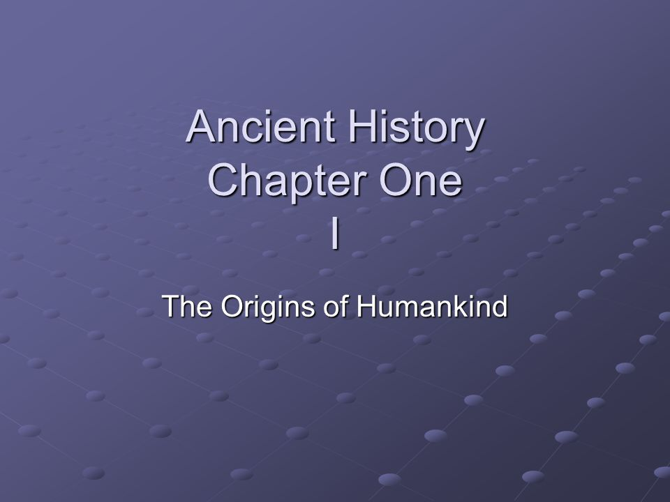 Ancient History Chapter One I