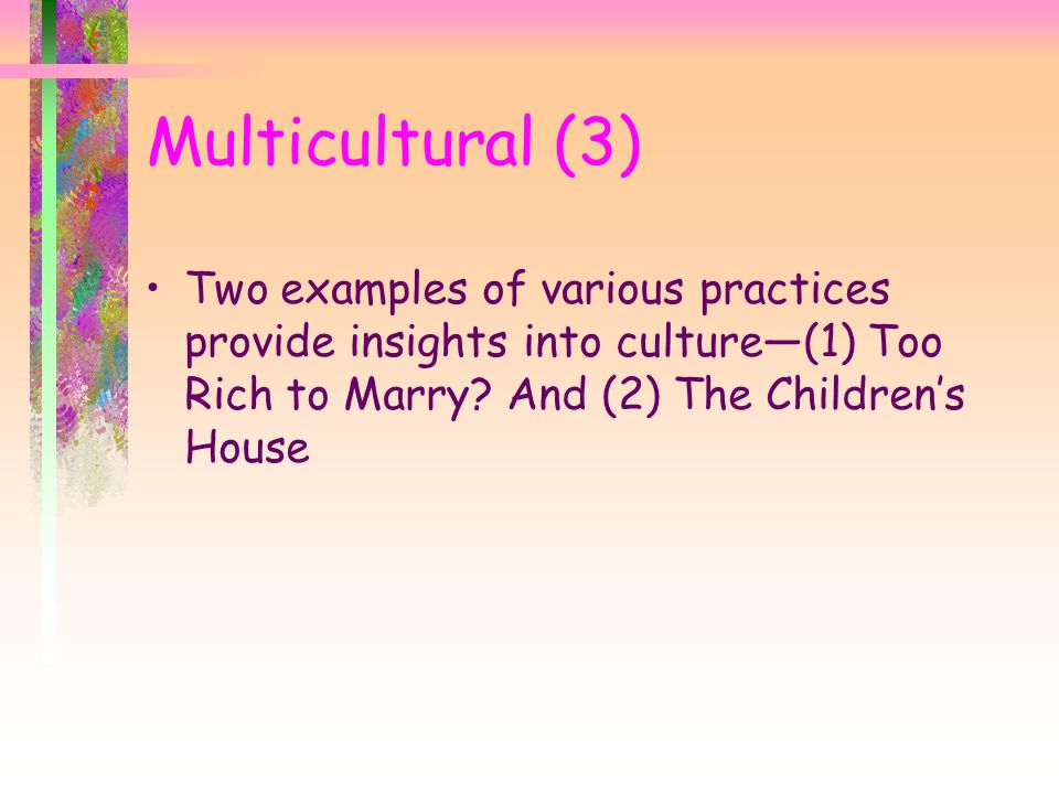 Multicultural (3) Two examples of various practices provide insights into culture—(1) Too Rich to Marry.