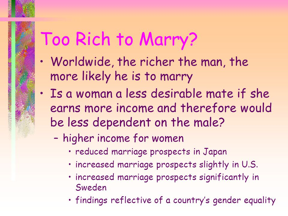 Too Rich to Marry Worldwide, the richer the man, the more likely he is to marry.