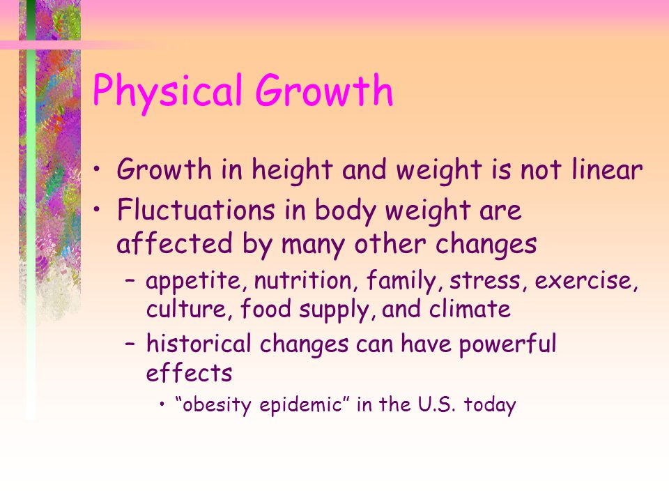 Physical Growth Growth in height and weight is not linear