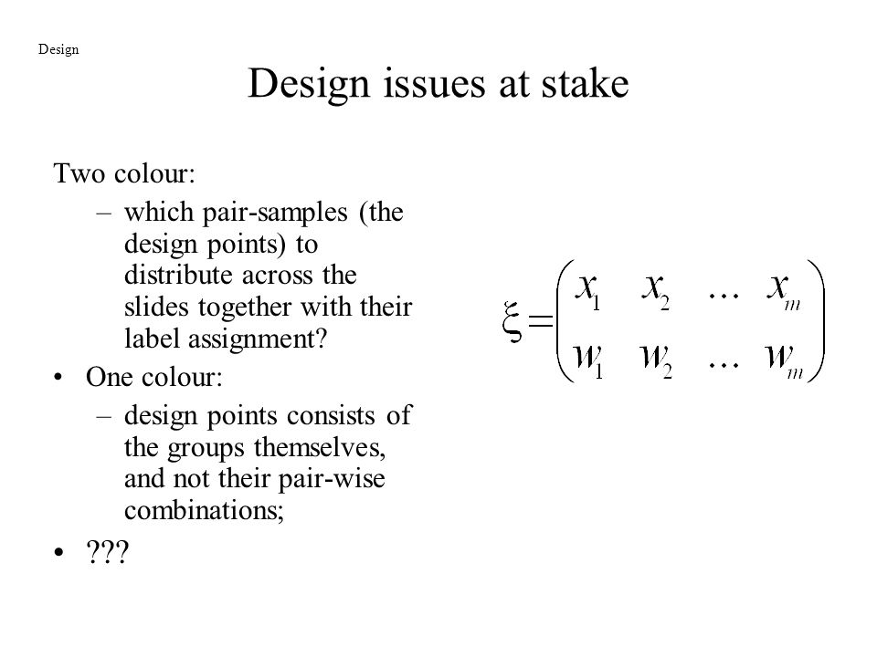 Design issues at stake Two colour: