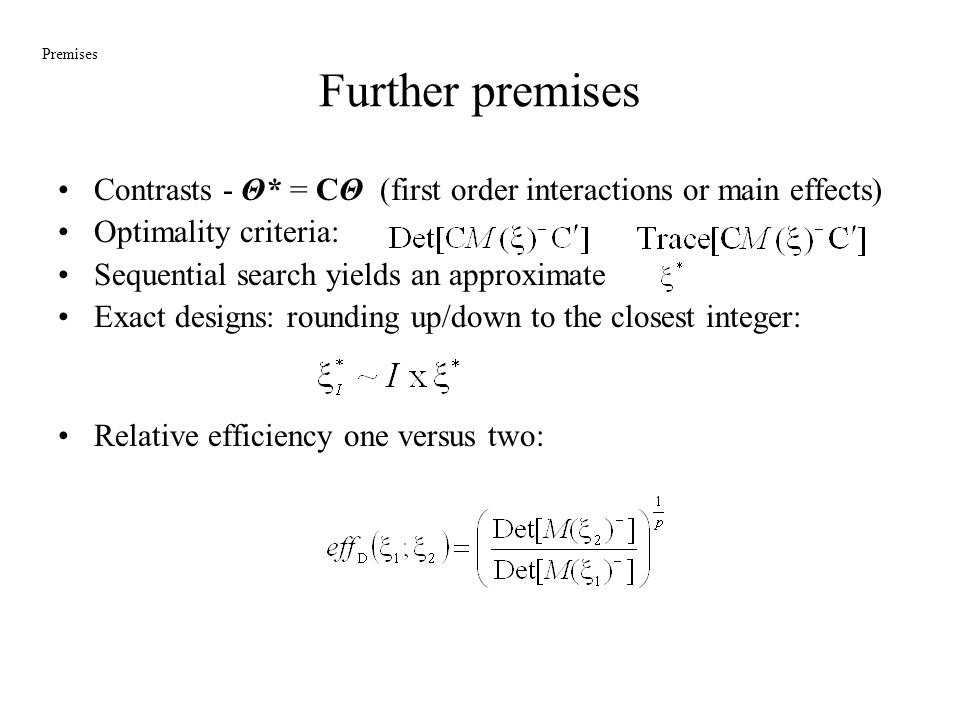 Further premises Premises. Contrasts - Θ* = CΘ (first order interactions or main effects) Optimality criteria: