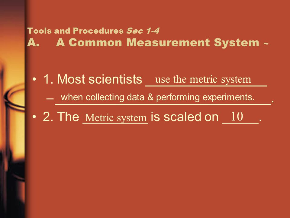 Tools and Procedures Sec 1-4 A. A Common Measurement System ~