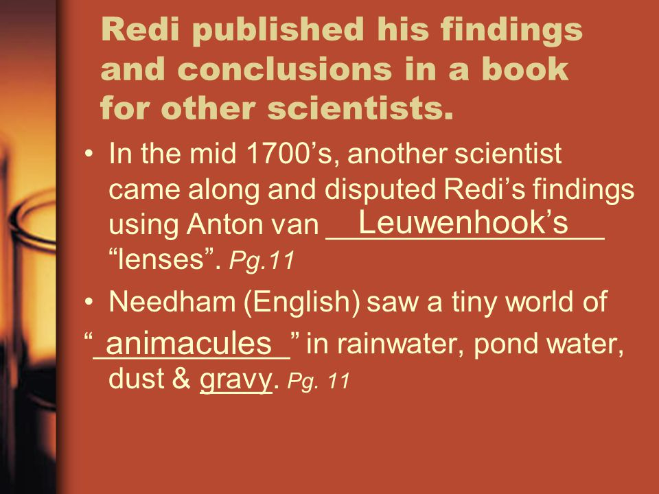 Redi published his findings and conclusions in a book for other scientists.