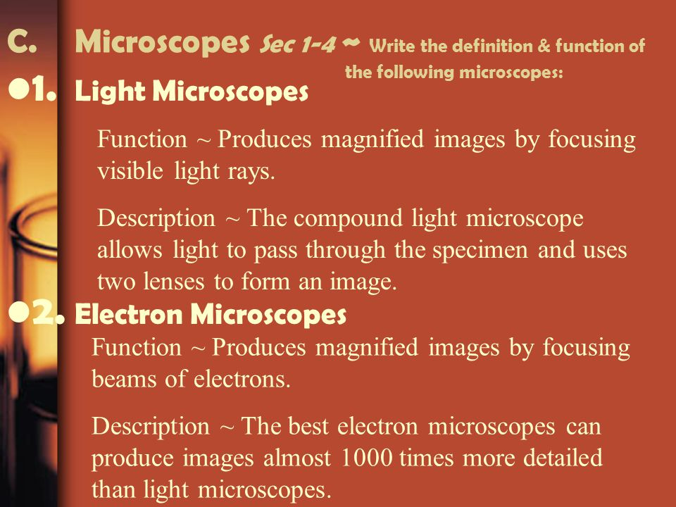 1. Light Microscopes 2. Electron Microscopes