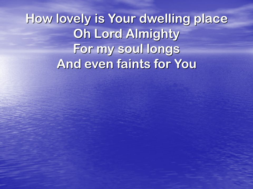 How lovely is Your dwelling place
