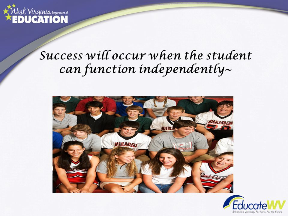 Success will occur when the student can function independently~