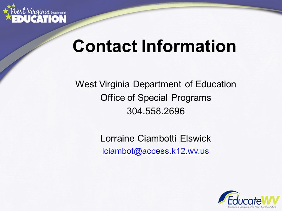 Contact Information West Virginia Department of Education. Office of Special Programs. 304.558.2696.
