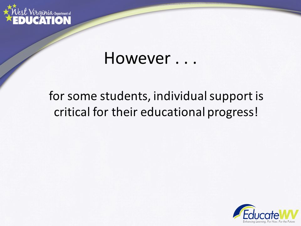 However . . . for some students, individual support is critical for their educational progress!