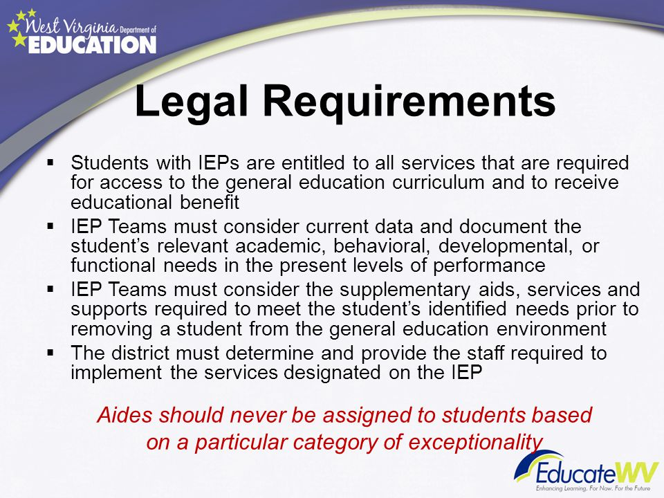 Legal Requirements Aides should never be assigned to students based