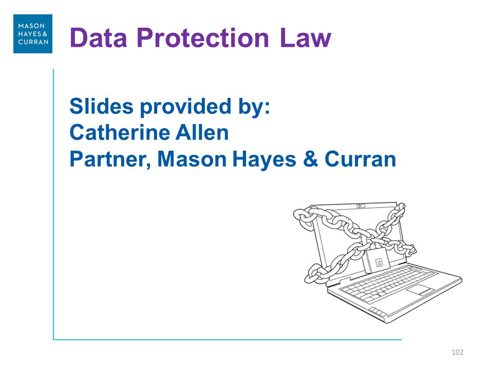 Data Protection Law Slides provided by: Catherine Allen