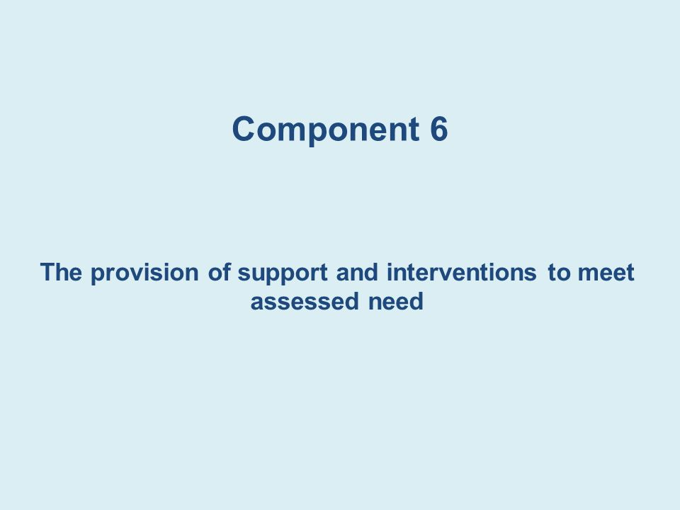 The provision of support and interventions to meet assessed need