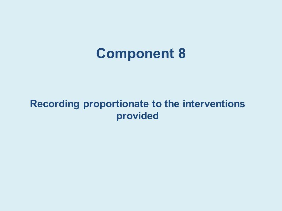 Recording proportionate to the interventions provided