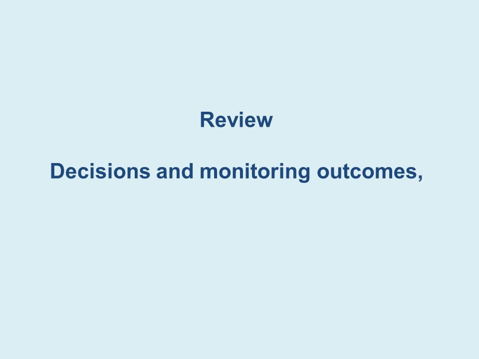 Decisions and monitoring outcomes,