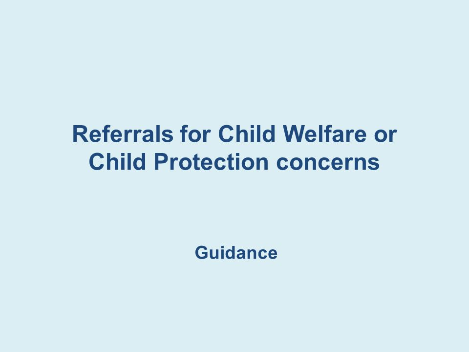Referrals for Child Welfare or Child Protection concerns