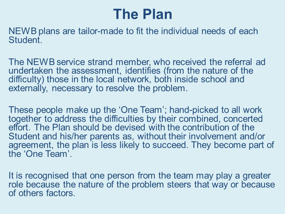 The Plan NEWB plans are tailor-made to fit the individual needs of each Student.
