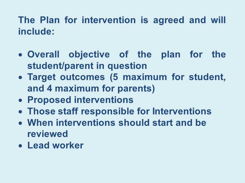 The Plan for intervention is agreed and will include: