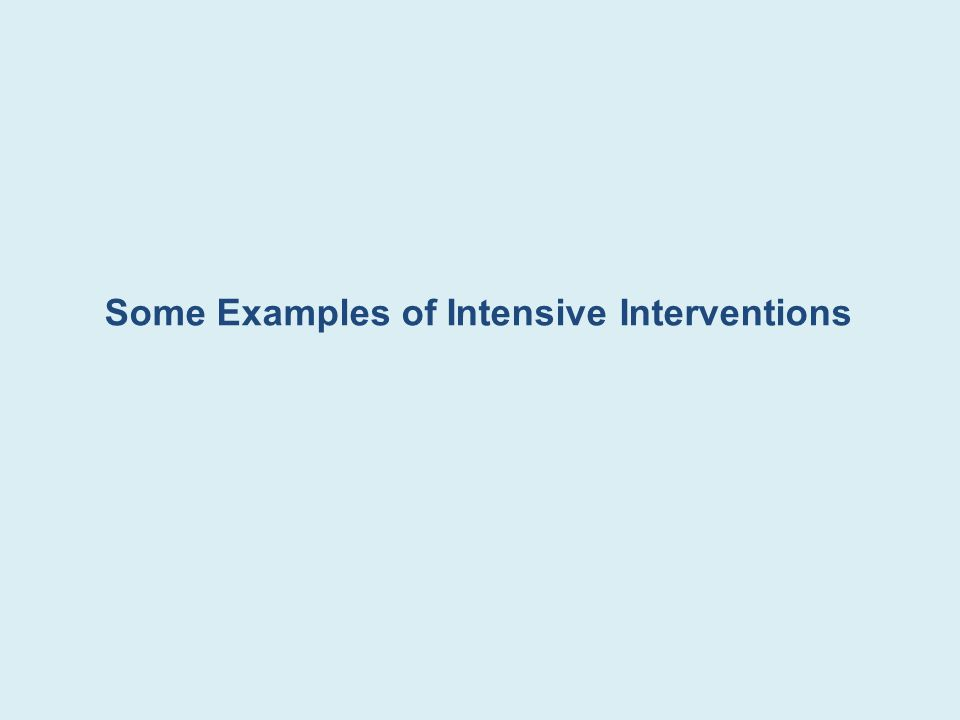 Some Examples of Intensive Interventions