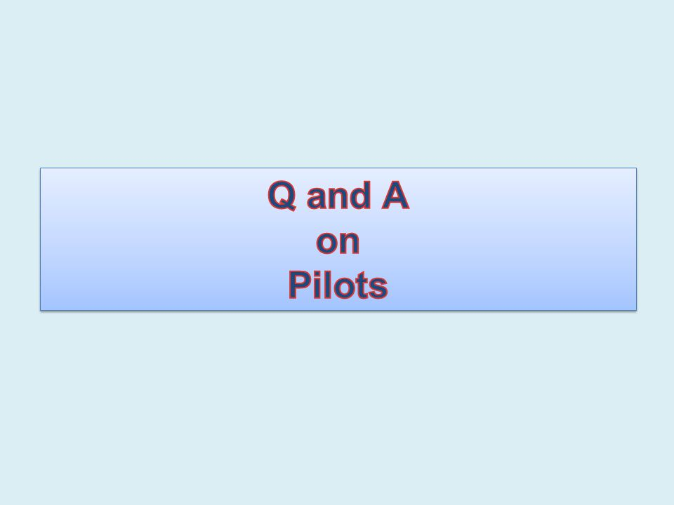 Q and A on Pilots