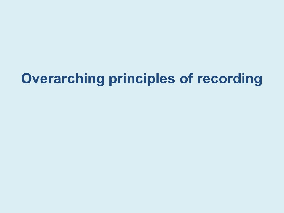 Overarching principles of recording