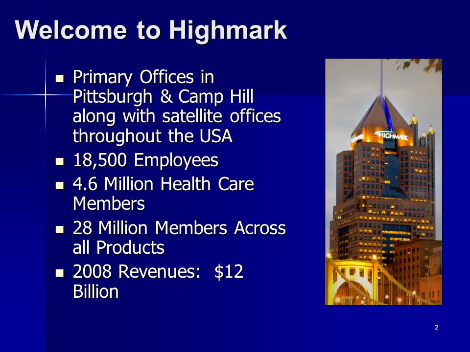 InterACT 2007 Welcome to Highmark. Primary Offices in Pittsburgh & Camp Hill along with satellite offices throughout the USA.