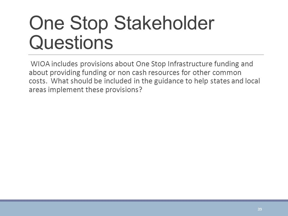 One Stop Stakeholder Questions