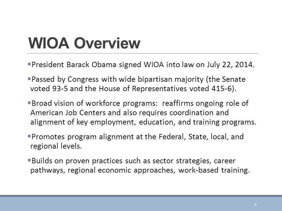 WIOA Overview President Barack Obama signed WIOA into law on July 22, 2014.