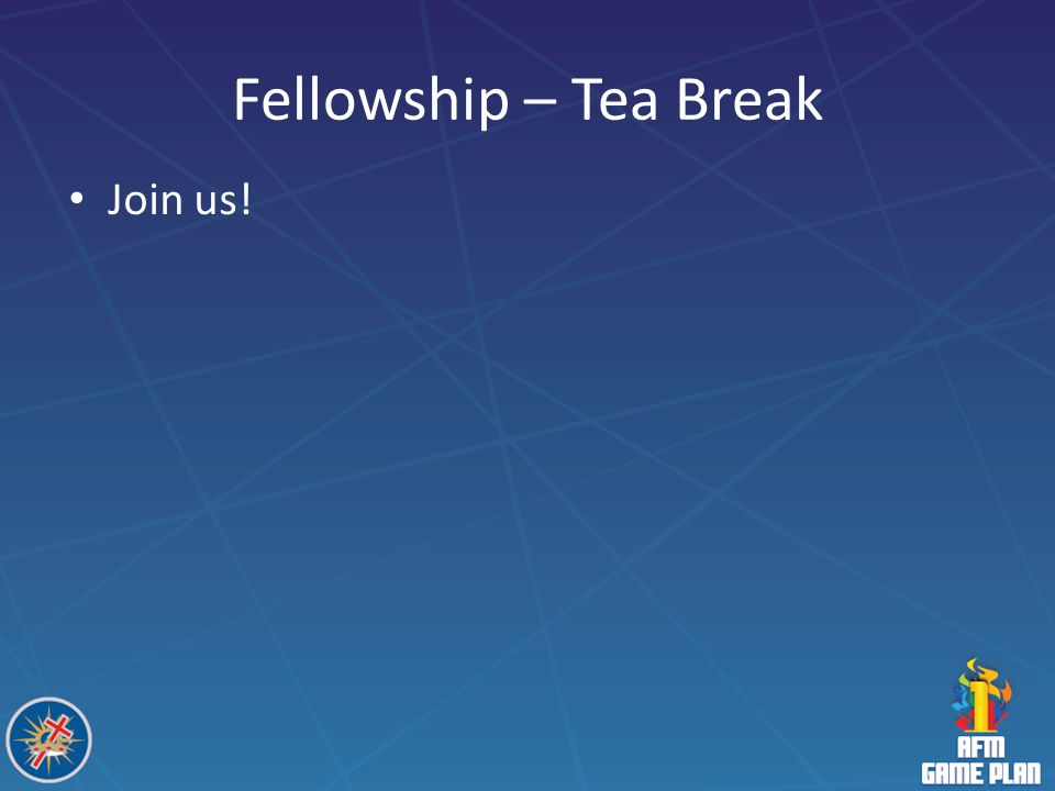 Fellowship – Tea Break Join us!